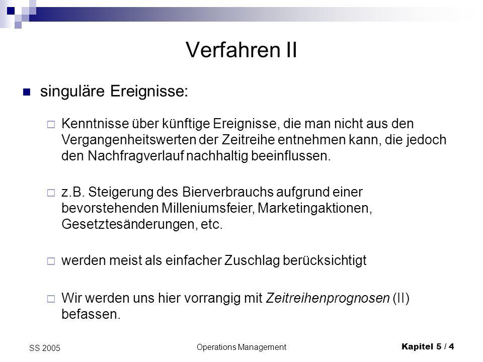 Operations ManagementKapitel 5 / 4 SS 2005 Verfahren II singuläre Ereignisse: Kenntnisse über künftige Ereignisse, die man nicht aus den Vergangenheit