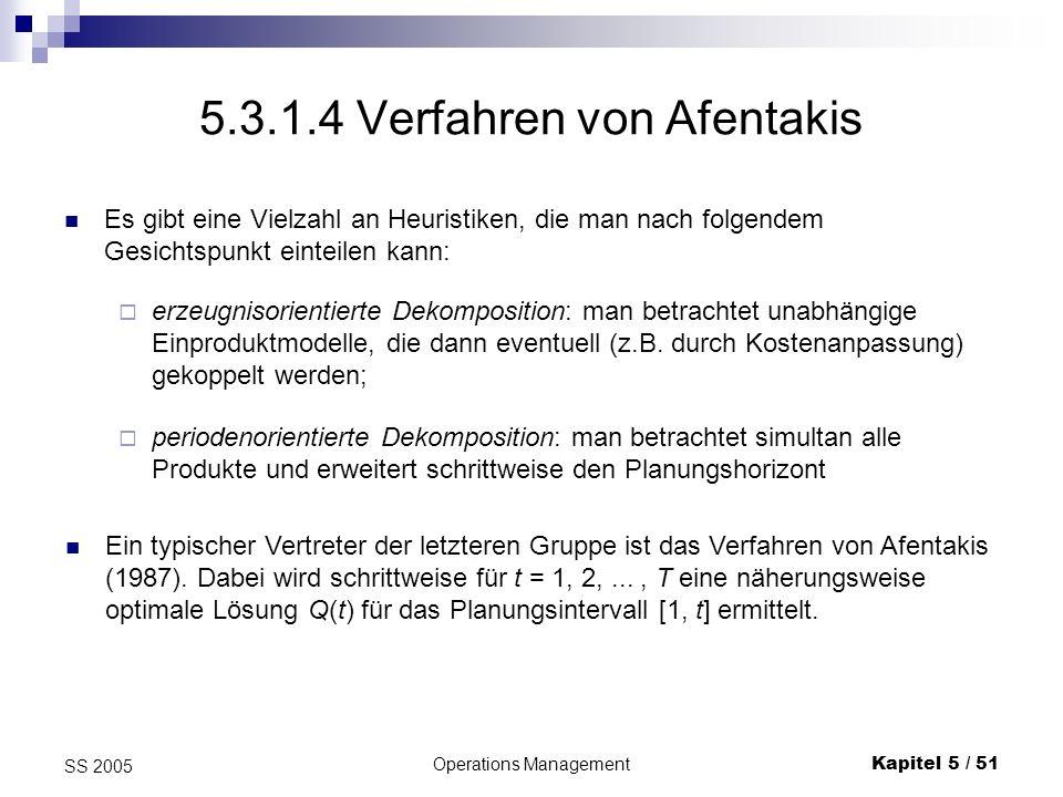 Operations ManagementKapitel 5 / 51 SS 2005 5.3.1.4 Verfahren von Afentakis Es gibt eine Vielzahl an Heuristiken, die man nach folgendem Gesichtspunkt