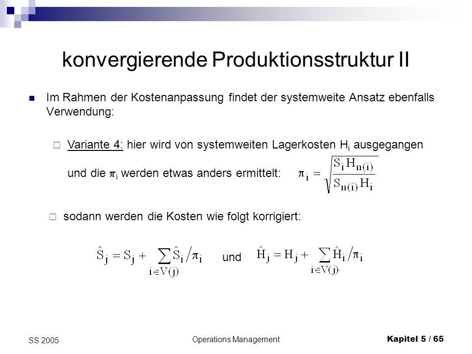 Operations ManagementKapitel 5 / 65 SS 2005 konvergierende Produktionsstruktur II Im Rahmen der Kostenanpassung findet der systemweite Ansatz ebenfall