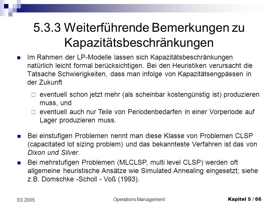 Operations ManagementKapitel 5 / 66 SS 2005 5.3.3 Weiterführende Bemerkungen zu Kapazitätsbeschränkungen Im Rahmen der LP-Modelle lassen sich Kapazitä