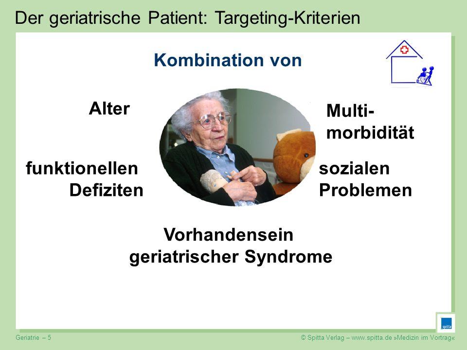 © Spitta Verlag – www.spitta.de »Medizin im Vortrag« Der geriatrische Patient: Targeting-Kriterien Alter Multi- morbidität Vorhandensein geriatrischer
