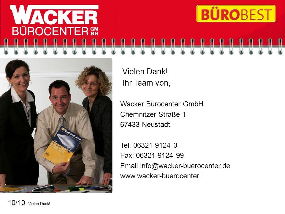 10/10 Vielen Dank! Vielen Dank! Ihr Team von, Wacker Bürocenter GmbH Chemnitzer Straße 1 67433 Neustadt Tel: 06321-9124 0 Fax: 06321-9124 99 Email inf