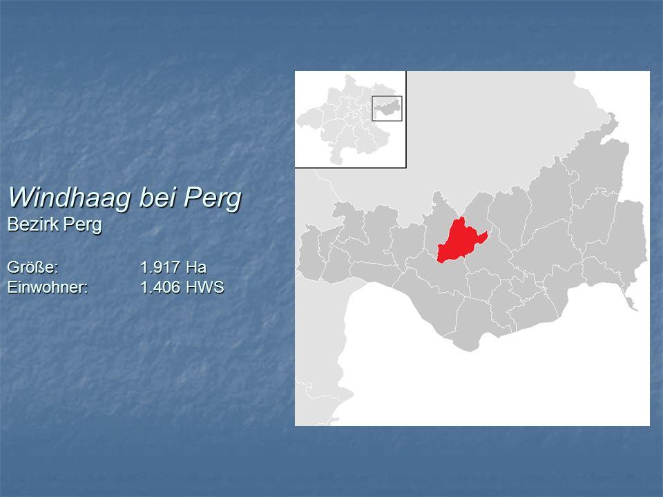 Windhaag bei Perg Bezirk Perg Größe:1.917 Ha Einwohner:1.406 HWS