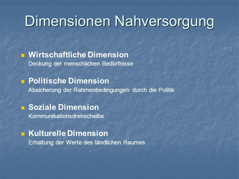 Dimensionen Nahversorgung Wirtschaftliche Dimension Deckung der menschlichen Bedürfnisse Politische Dimension Absicherung der Rahmenbedingungen durch