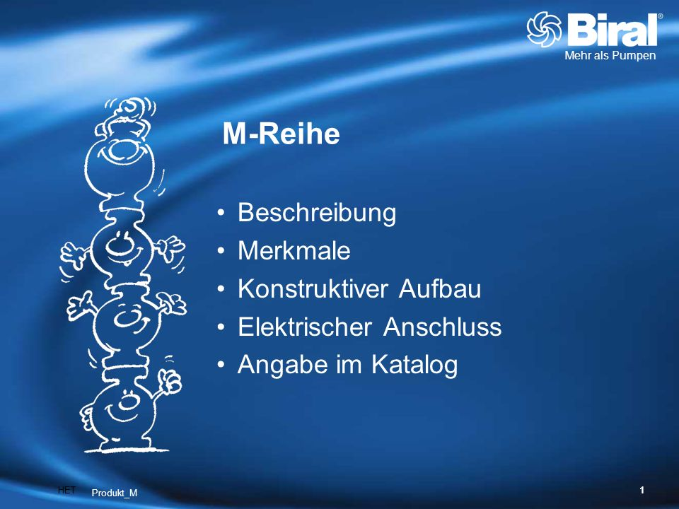 Mehr als Pumpen HET1 Produkt_M 1 M-Reihe Beschreibung Merkmale Konstruktiver Aufbau Elektrischer Anschluss Angabe im Katalog