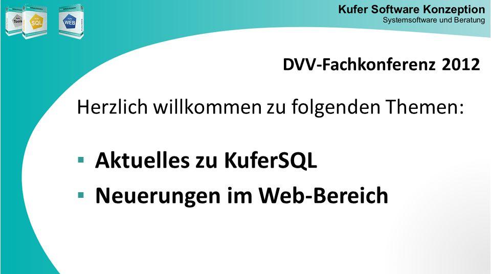 Herzlich willkommen zu folgenden Themen: Aktuelles zu KuferSQL Neuerungen im Web-Bereich DVV-Fachkonferenz 2012