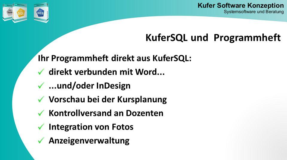 KuferSQL und Programmheft Ihr Programmheft direkt aus KuferSQL: direkt verbunden mit Word......und/oder InDesign Vorschau bei der Kursplanung Kontroll