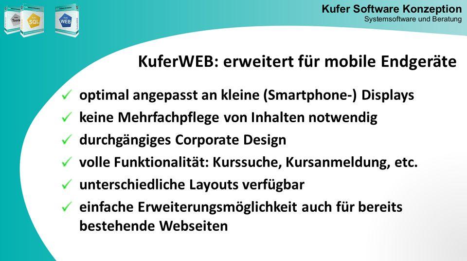 KuferWEB: erweitert für mobile Endgeräte optimal angepasst an kleine (Smartphone-) Displays keine Mehrfachpflege von Inhalten notwendig durchgängiges