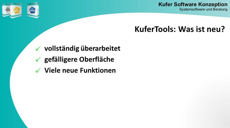 vollständig überarbeitet gefälligere Oberfläche Viele neue Funktionen KuferTools: Was ist neu?
