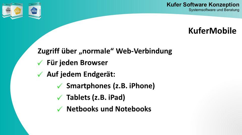 Zugriff über normale Web-Verbindung Für jeden Browser Auf jedem Endgerät: Smartphones (z.B. iPhone) Tablets (z.B. iPad) Netbooks und Notebooks KuferMo