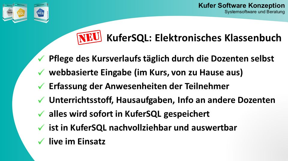 KuferSQL: Elektronisches Klassenbuch Pflege des Kursverlaufs täglich durch die Dozenten selbst webbasierte Eingabe (im Kurs, von zu Hause aus) Erfassu