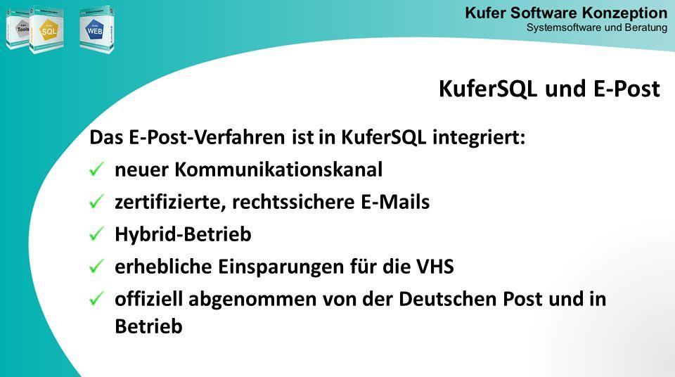 KuferSQL und E-Post Das E-Post-Verfahren ist in KuferSQL integriert: neuer Kommunikationskanal zertifizierte, rechtssichere E-Mails Hybrid-Betrieb erh