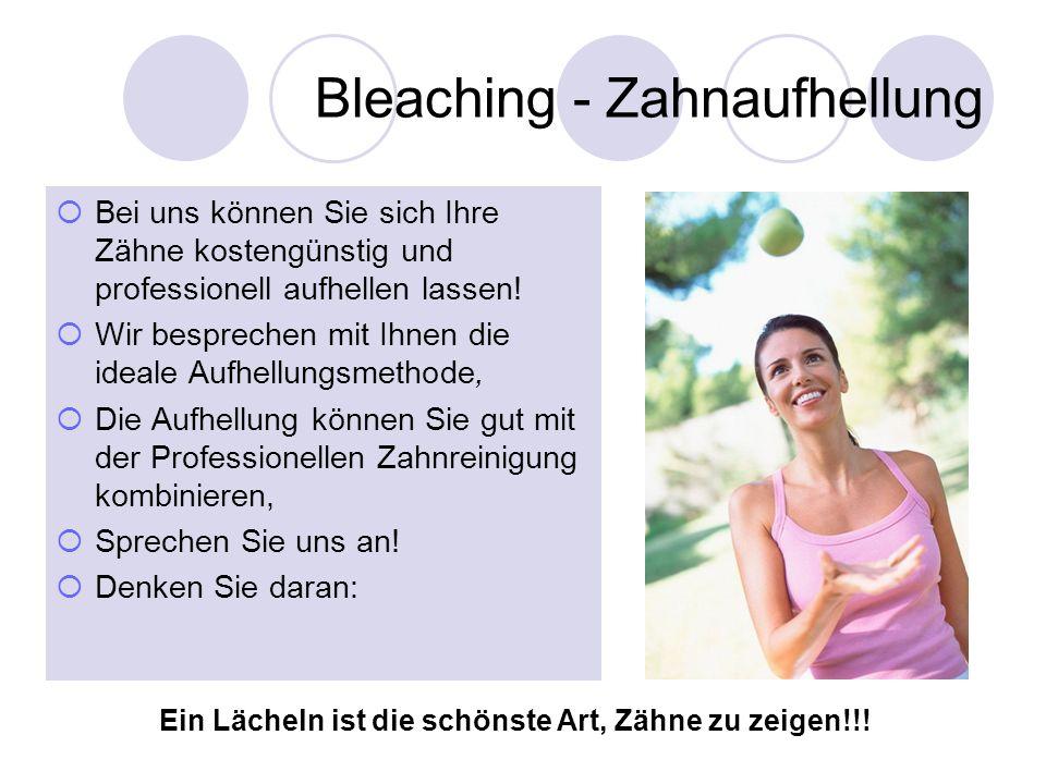 Bleaching - Zahnaufhellung Bei uns können Sie sich Ihre Zähne kostengünstig und professionell aufhellen lassen! Wir besprechen mit Ihnen die ideale Au