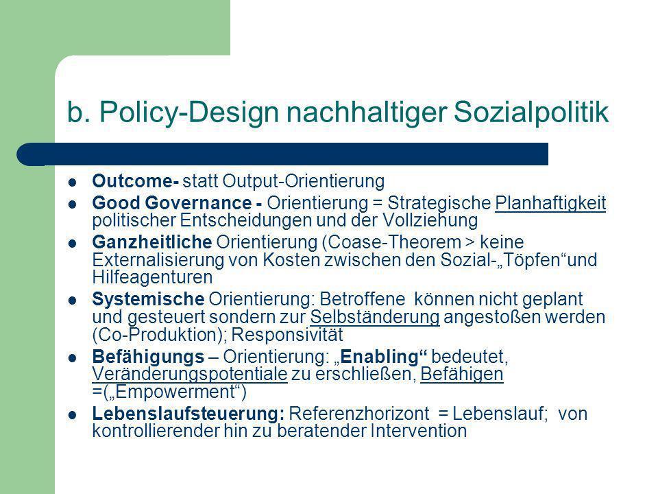 b. Policy-Design nachhaltiger Sozialpolitik Outcome- statt Output-Orientierung Good Governance - Orientierung = Strategische Planhaftigkeit politische