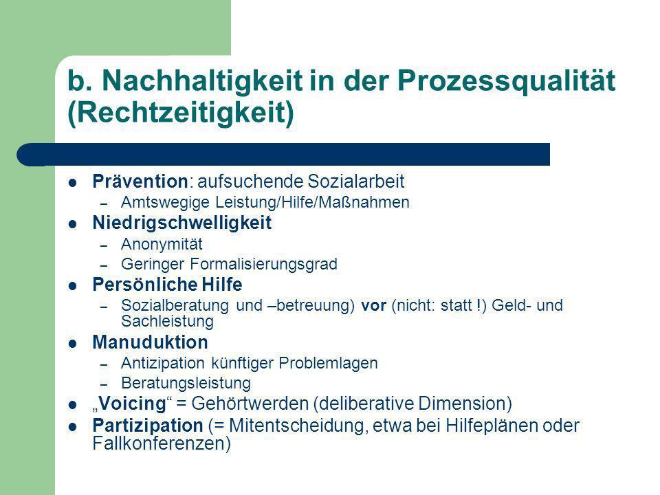 b. Nachhaltigkeit in der Prozessqualität (Rechtzeitigkeit) Prävention: aufsuchende Sozialarbeit – Amtswegige Leistung/Hilfe/Maßnahmen Niedrigschwellig