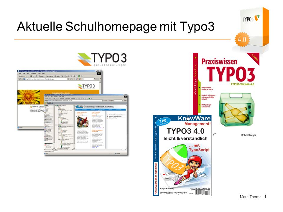 Marc Thoma, 12 Warum Typo3 Typo3 ist ein Content-Management-System für die Entwicklung komplexer Inter- und Intranetapplikationen, basierend auf PHP und MySQL.