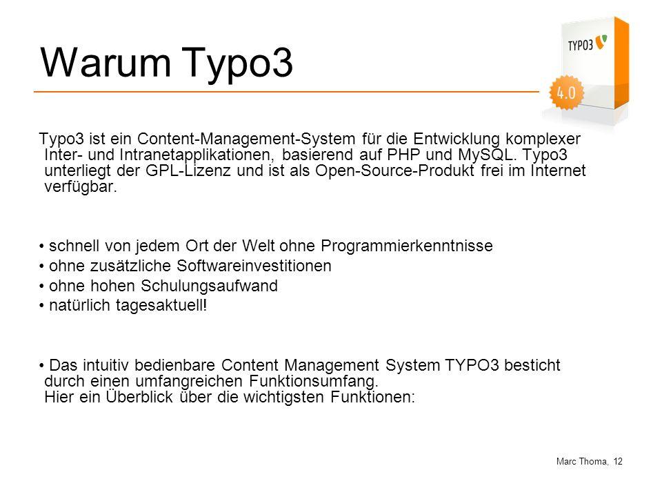 Marc Thoma, 12 Warum Typo3 Typo3 ist ein Content-Management-System für die Entwicklung komplexer Inter- und Intranetapplikationen, basierend auf PHP u