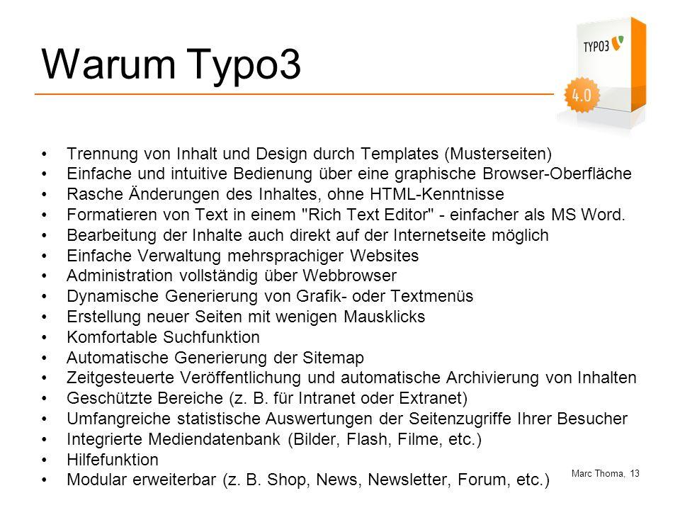 Marc Thoma, 13 Warum Typo3 Trennung von Inhalt und Design durch Templates (Musterseiten) Einfache und intuitive Bedienung über eine graphische Browser