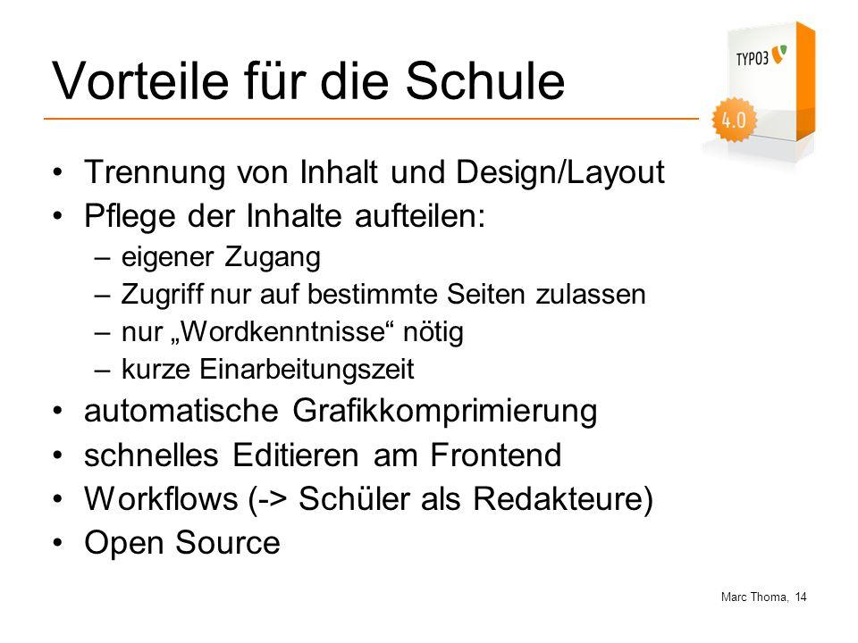 Marc Thoma, 14 Vorteile für die Schule Trennung von Inhalt und Design/Layout Pflege der Inhalte aufteilen: –eigener Zugang –Zugriff nur auf bestimmte