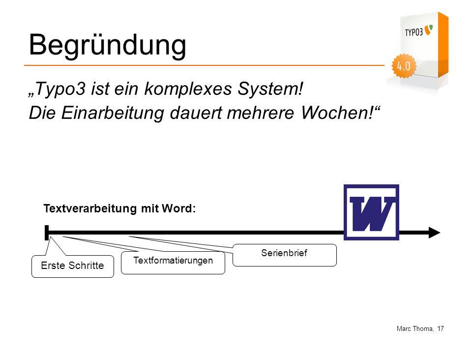 Marc Thoma, 17 Begründung Typo3 ist ein komplexes System! Die Einarbeitung dauert mehrere Wochen! Textverarbeitung mit Word: Erste Schritte Textformat
