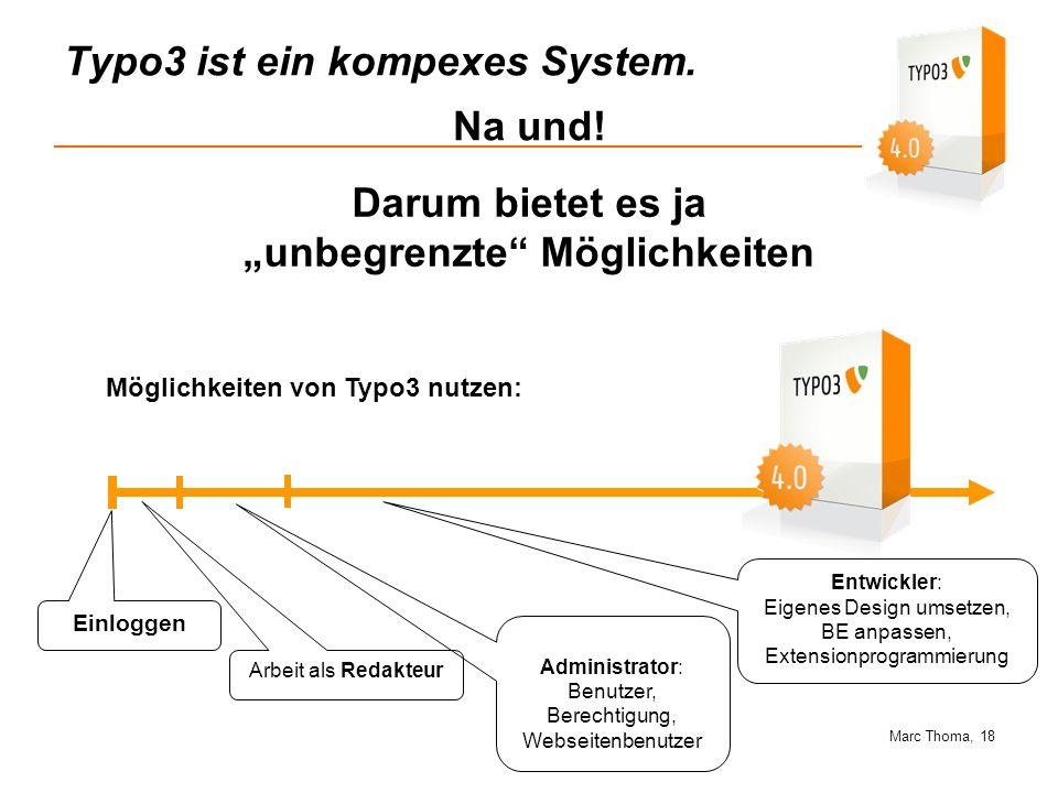Marc Thoma, 18 Typo3 ist ein kompexes System. Einloggen Arbeit als Redakteur Administrator: Benutzer, Berechtigung, Webseitenbenutzer Möglichkeiten vo