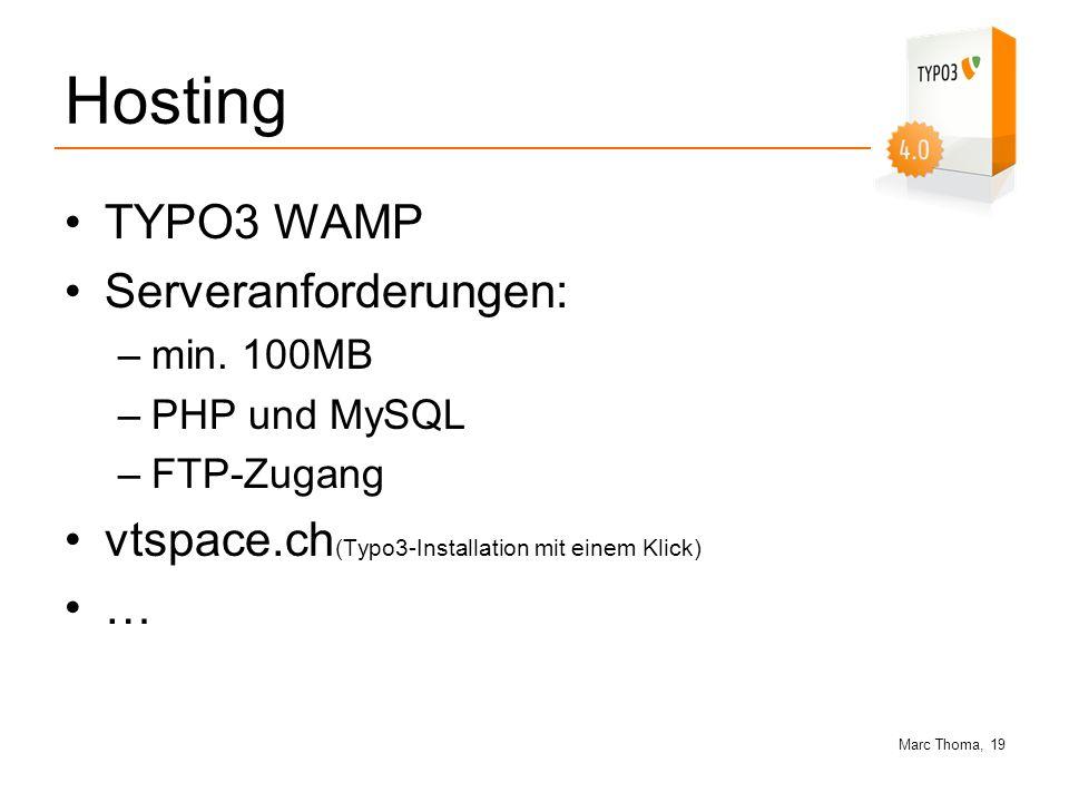 Marc Thoma, 19 Hosting TYPO3 WAMP Serveranforderungen: –min. 100MB –PHP und MySQL –FTP-Zugang vtspace.ch (Typo3-Installation mit einem Klick) …