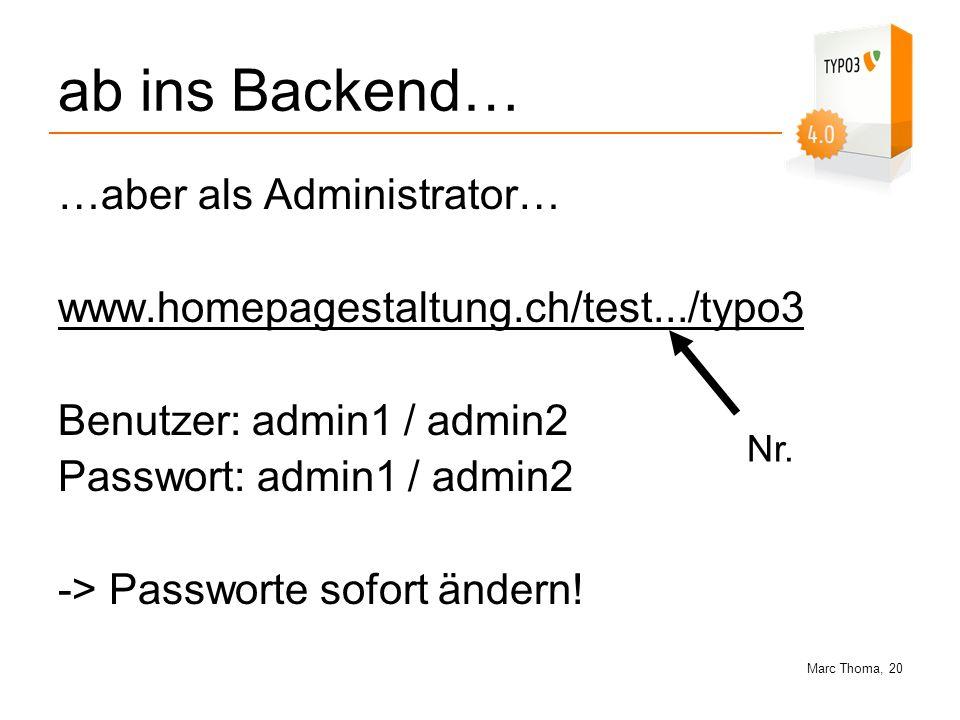 Marc Thoma, 20 ab ins Backend… …aber als Administrator… www.homepagestaltung.ch/test.../typo3 Benutzer: admin1 / admin2 Passwort: admin1 / admin2 -> P