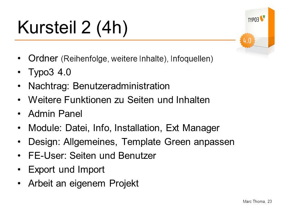 Marc Thoma, 23 Kursteil 2 (4h) Ordner (Reihenfolge, weitere Inhalte), Infoquellen) Typo3 4.0 Nachtrag: Benutzeradministration Weitere Funktionen zu Se