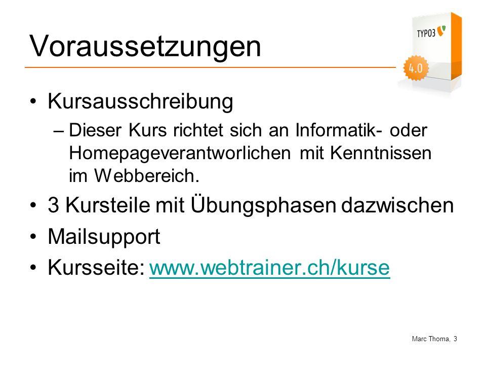 Marc Thoma, 3 Voraussetzungen Kursausschreibung –Dieser Kurs richtet sich an Informatik- oder Homepageverantworlichen mit Kenntnissen im Webbereich. 3