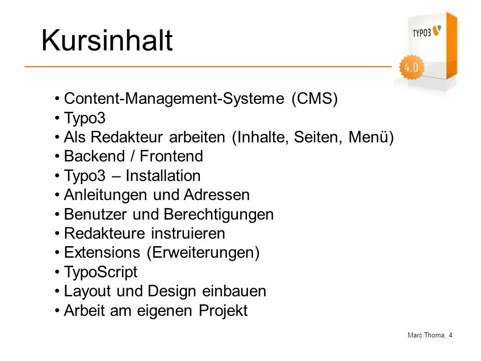 Marc Thoma, 4 Kursinhalt Content-Management-Systeme (CMS) Typo3 Als Redakteur arbeiten (Inhalte, Seiten, Menü) Backend / Frontend Typo3 – Installation