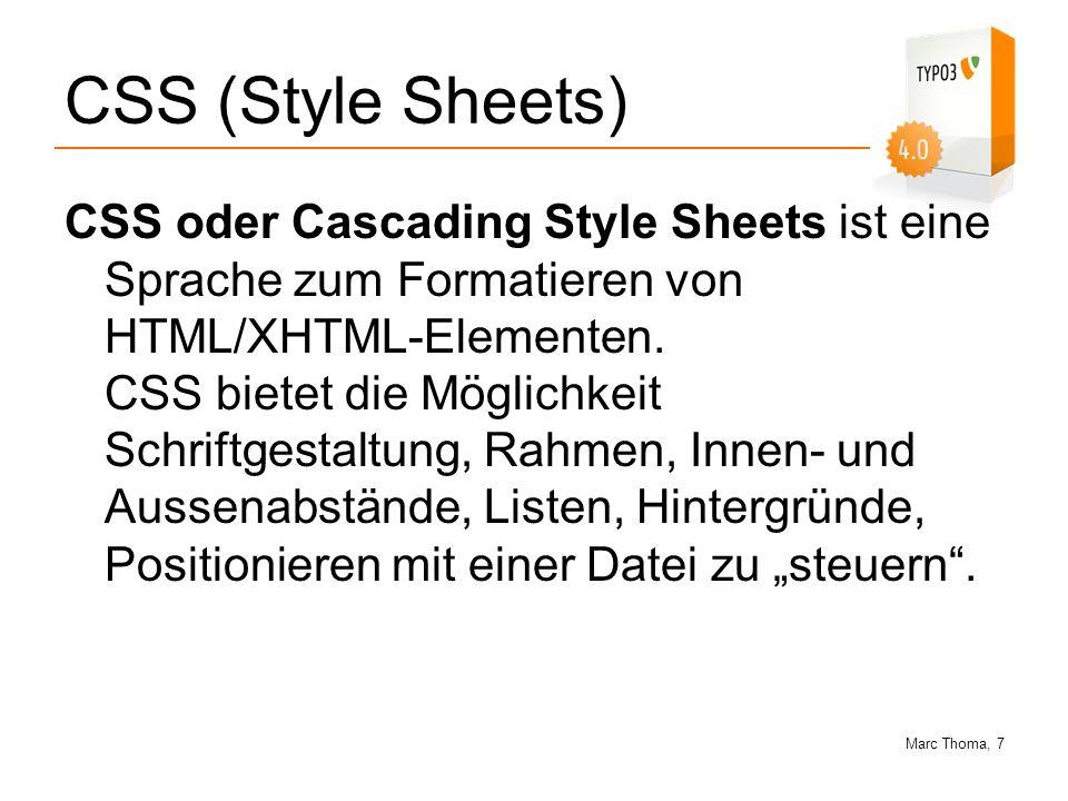 Marc Thoma, 7 CSS (Style Sheets) CSS oder Cascading Style Sheets ist eine Sprache zum Formatieren von HTML/XHTML-Elementen. CSS bietet die Möglichkeit