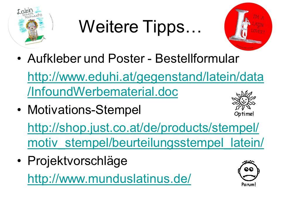 Weitere Tipps… Aufkleber und Poster - Bestellformular http://www.eduhi.at/gegenstand/latein/data /InfoundWerbematerial.doc Motivations-Stempel http://