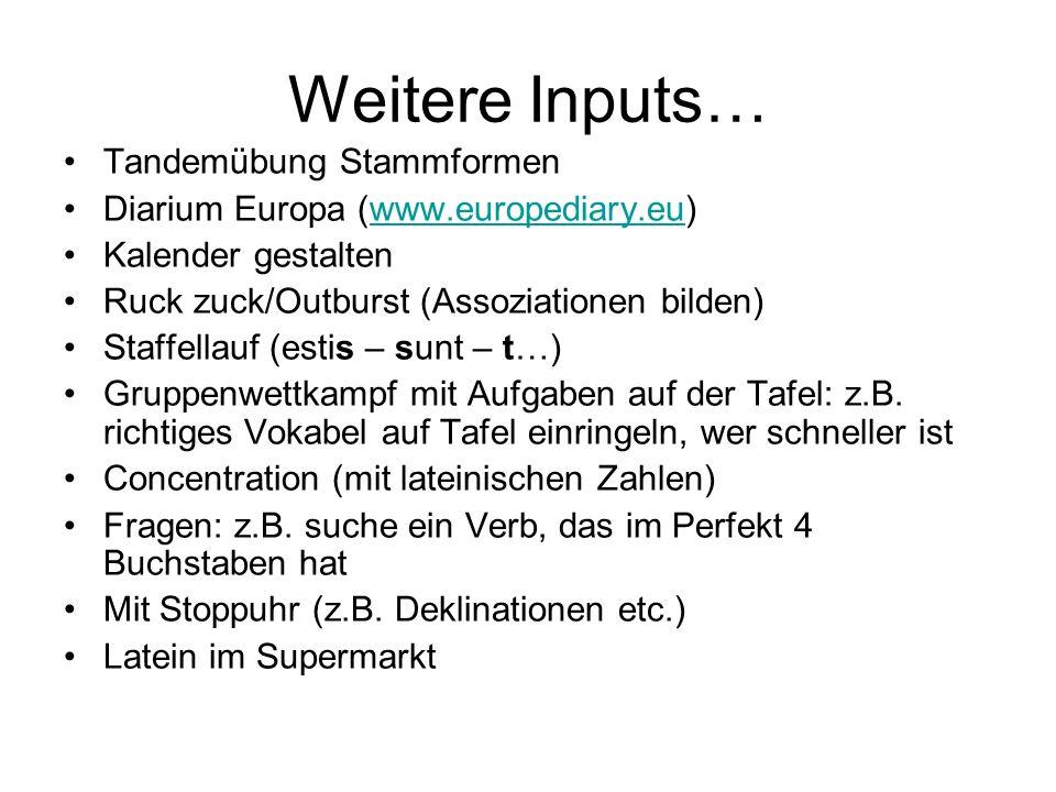 Weitere Inputs… Tandemübung Stammformen Diarium Europa (www.europediary.eu)www.europediary.eu Kalender gestalten Ruck zuck/Outburst (Assoziationen bil