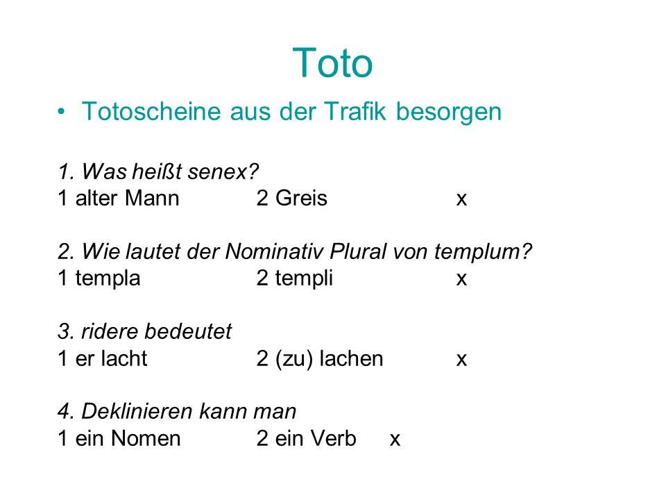 Toto Totoscheine aus der Trafik besorgen 1. Was heißt senex? 1 alter Mann2 Greisx 2. Wie lautet der Nominativ Plural von templum? 1 templa2 templix 3.
