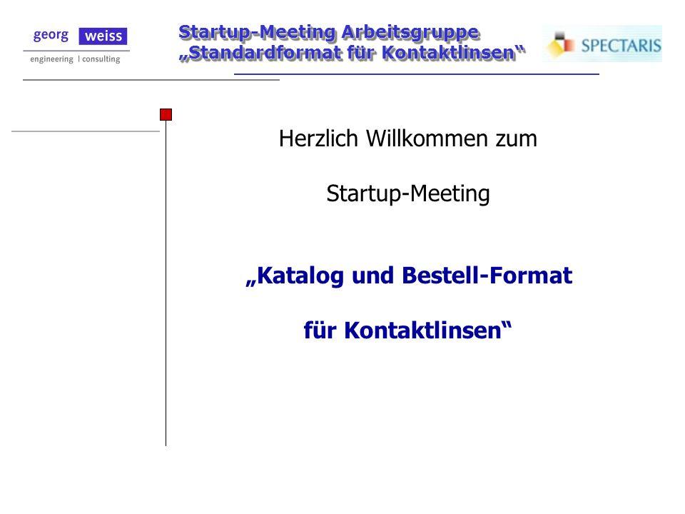Startup-Meeting Arbeitsgruppe Standardformat für Kontaktlinsen Herzlich Willkommen zum Startup-Meeting Katalog und Bestell-Format für Kontaktlinsen