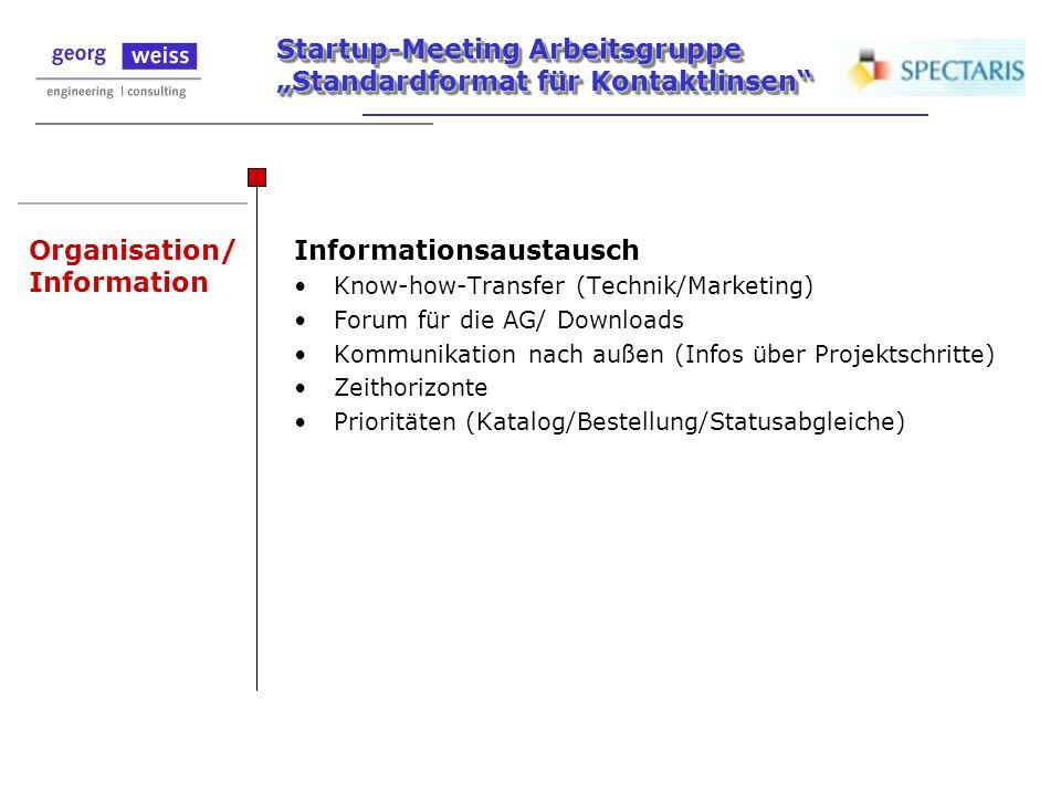 Startup-Meeting Arbeitsgruppe Standardformat für Kontaktlinsen Organisation/ Information Informationsaustausch Know-how-Transfer (Technik/Marketing) F