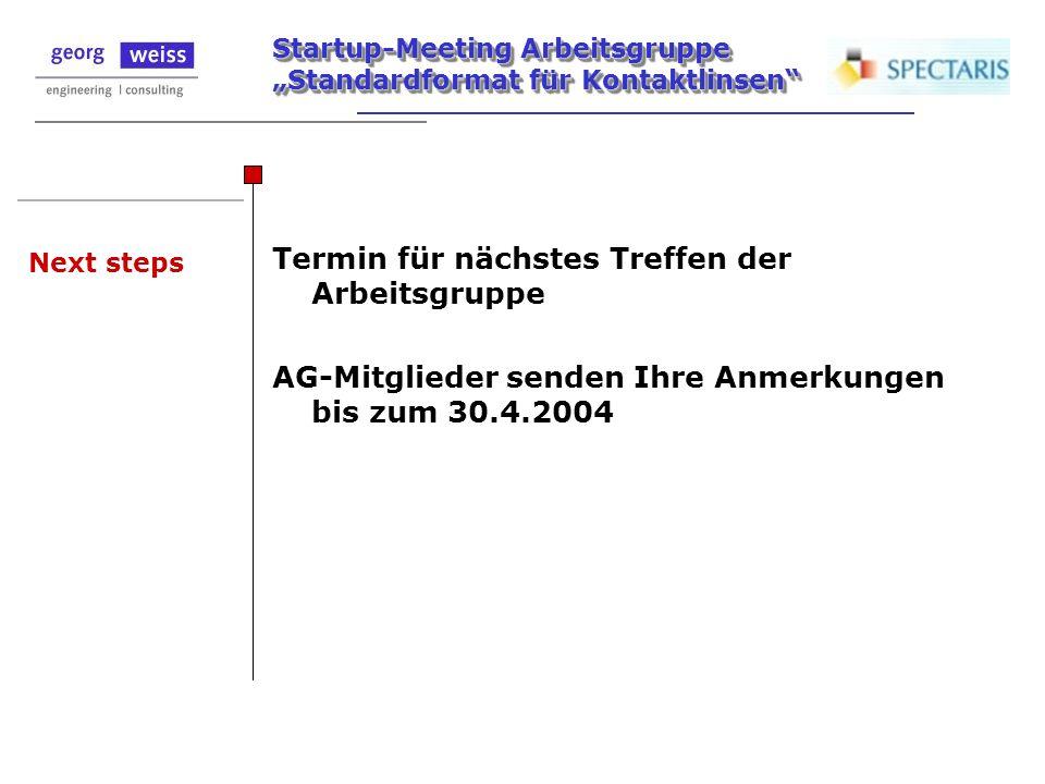 Startup-Meeting Arbeitsgruppe Standardformat für Kontaktlinsen Next steps Termin für nächstes Treffen der Arbeitsgruppe AG-Mitglieder senden Ihre Anme