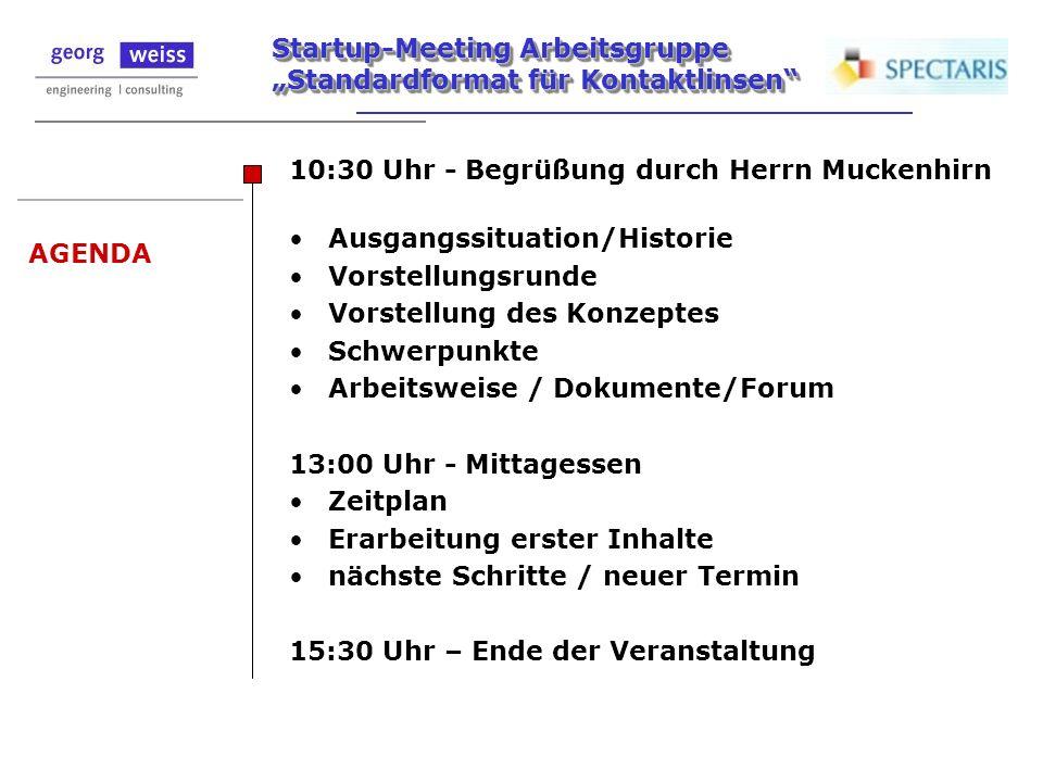 Startup-Meeting Arbeitsgruppe Standardformat für Kontaktlinsen AGENDA 10:30 Uhr - Begrüßung durch Herrn Muckenhirn Ausgangssituation/Historie Vorstell