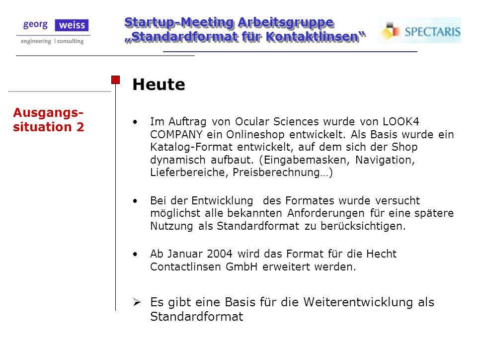 Startup-Meeting Arbeitsgruppe Standardformat für Kontaktlinsen Ausgangs- situation 2 Heute Im Auftrag von Ocular Sciences wurde von LOOK4 COMPANY ein