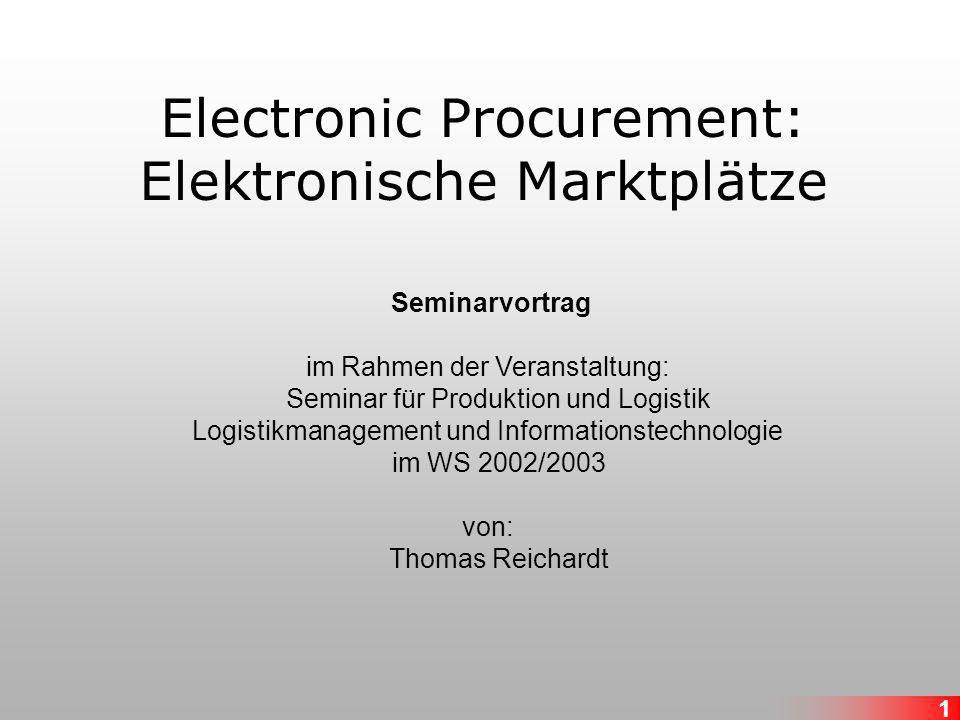 1 Electronic Procurement: Elektronische Marktplätze Seminarvortrag im Rahmen der Veranstaltung: Seminar für Produktion und Logistik Logistikmanagement und Informationstechnologie im WS 2002/2003 von: Thomas Reichardt