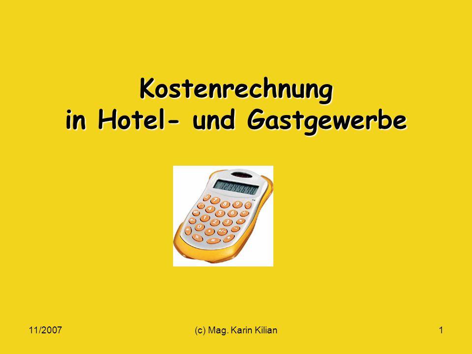 11/2007(c) Mag. Karin Kilian1 Kostenrechnung in Hotel- und Gastgewerbe