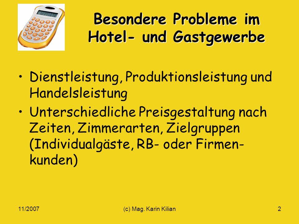 11/2007(c) Mag. Karin Kilian2 Besondere Probleme im Hotel- und Gastgewerbe Dienstleistung, Produktionsleistung und Handelsleistung Unterschiedliche Pr