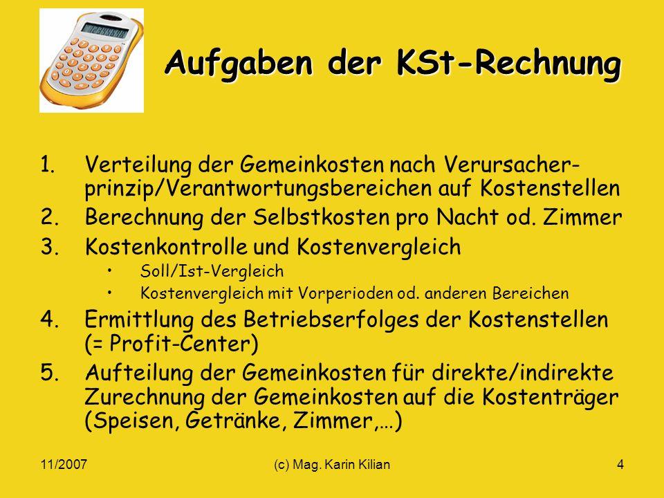 11/2007(c) Mag. Karin Kilian4 Aufgaben der KSt-Rechnung 1.Verteilung der Gemeinkosten nach Verursacher- prinzip/Verantwortungsbereichen auf Kostenstel