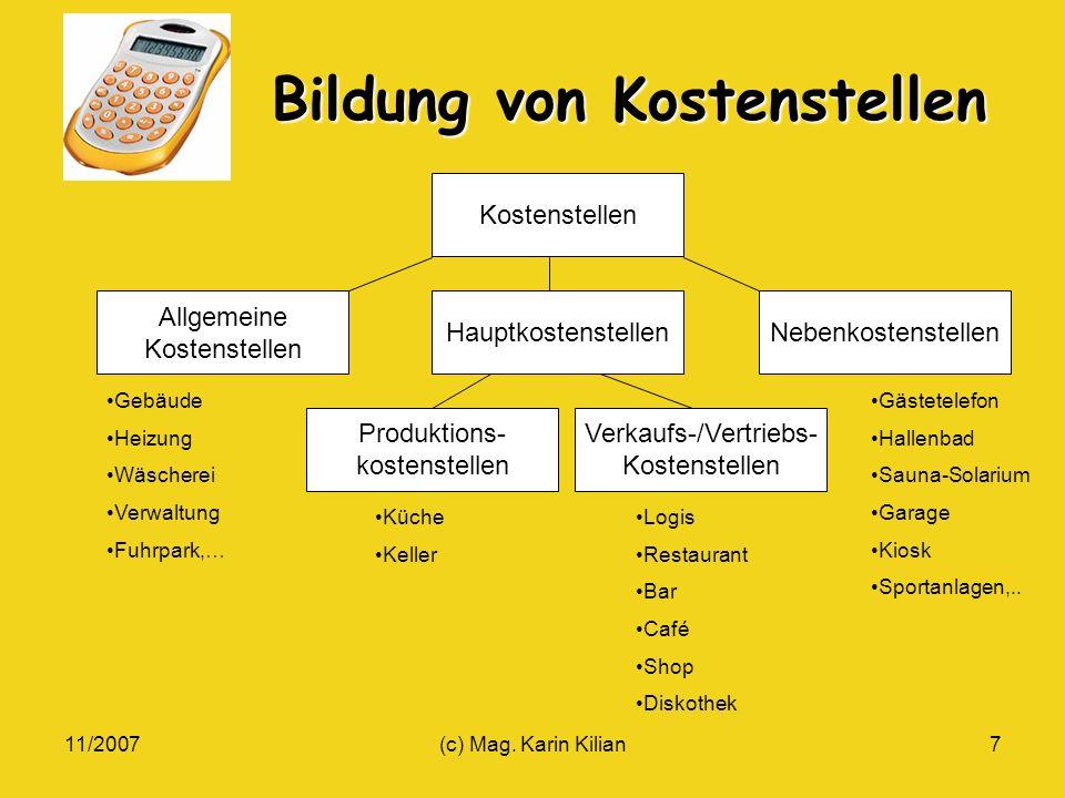 11/2007(c) Mag. Karin Kilian7 Bildung von Kostenstellen Kostenstellen Allgemeine Kostenstellen HauptkostenstellenNebenkostenstellen Produktions- koste