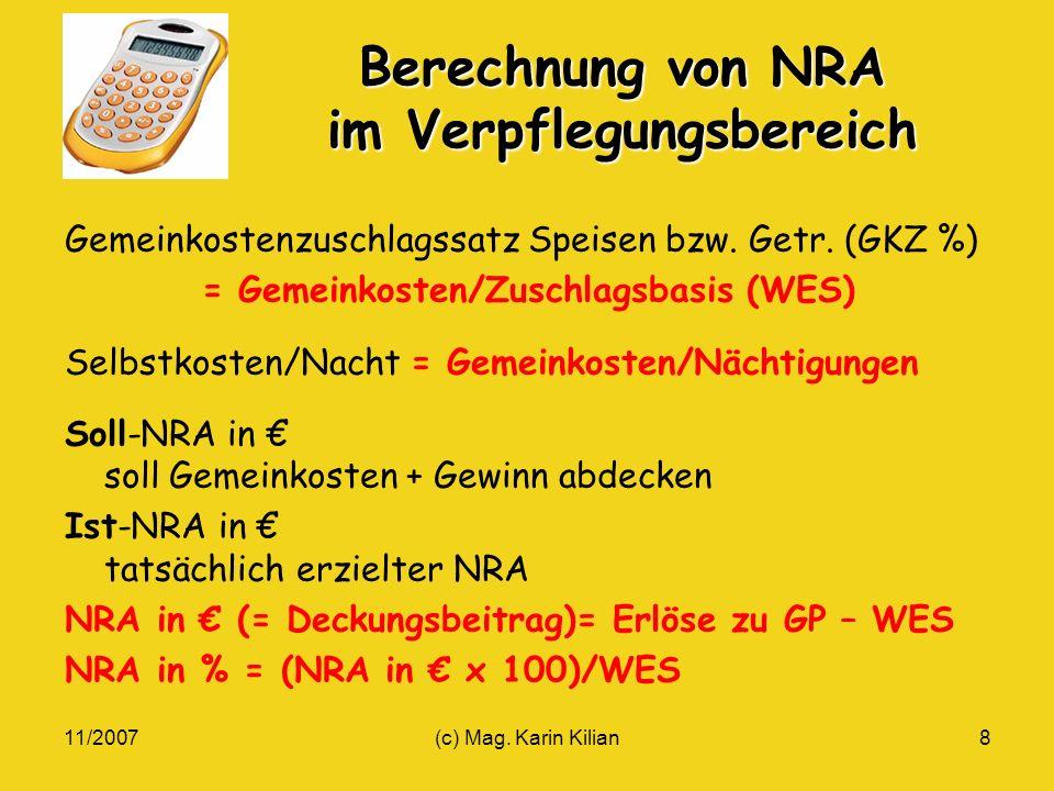 11/2007(c) Mag. Karin Kilian8 Berechnung von NRA im Verpflegungsbereich Gemeinkostenzuschlagssatz Speisen bzw. Getr. (GKZ %) = Gemeinkosten/Zuschlagsb
