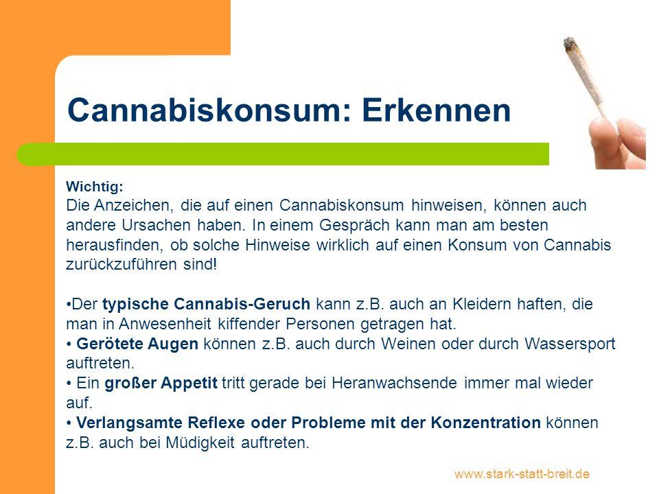 www.stark-statt-breit.de Cannabiskonsum: Erkennen Wichtig: Die Anzeichen, die auf einen Cannabiskonsum hinweisen, können auch andere Ursachen haben. I
