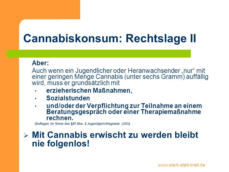 www.stark-statt-breit.de Cannabiskonsum: Rechtslage II Aber: Auch wenn ein Jugendlicher oder Heranwachsender nur mit einer geringen Menge Cannabis (un