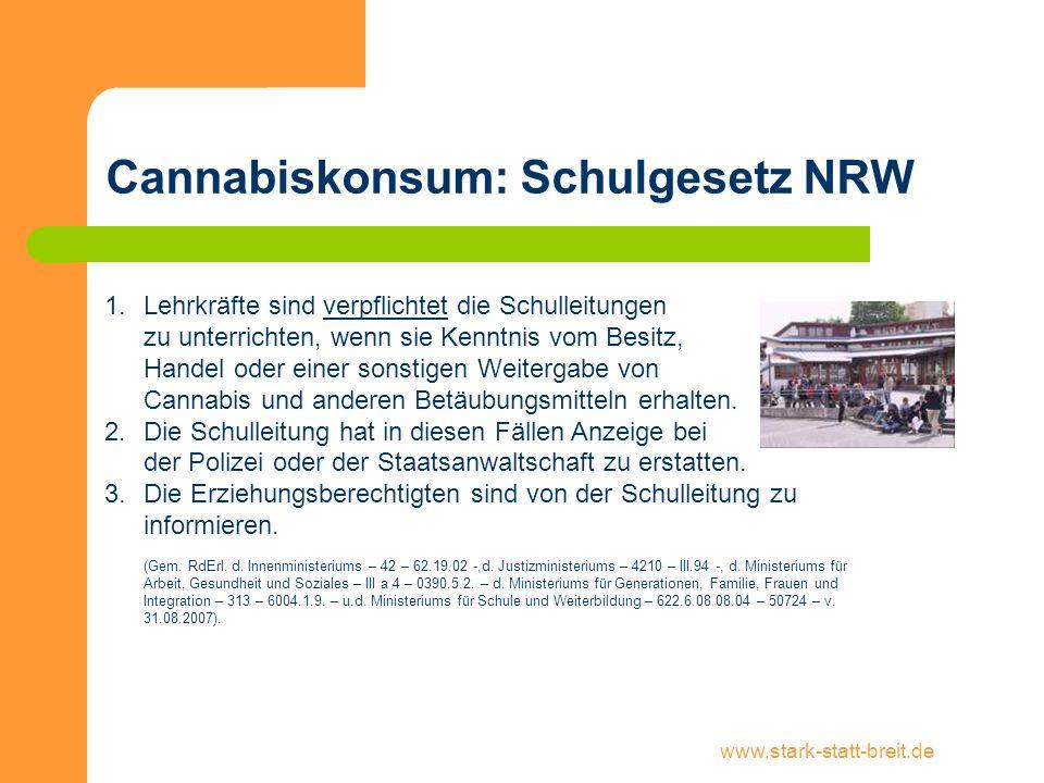 www.stark-statt-breit.de Cannabiskonsum: Schulgesetz NRW 1.Lehrkräfte sind verpflichtet die Schulleitungen zu unterrichten, wenn sie Kenntnis vom Besi