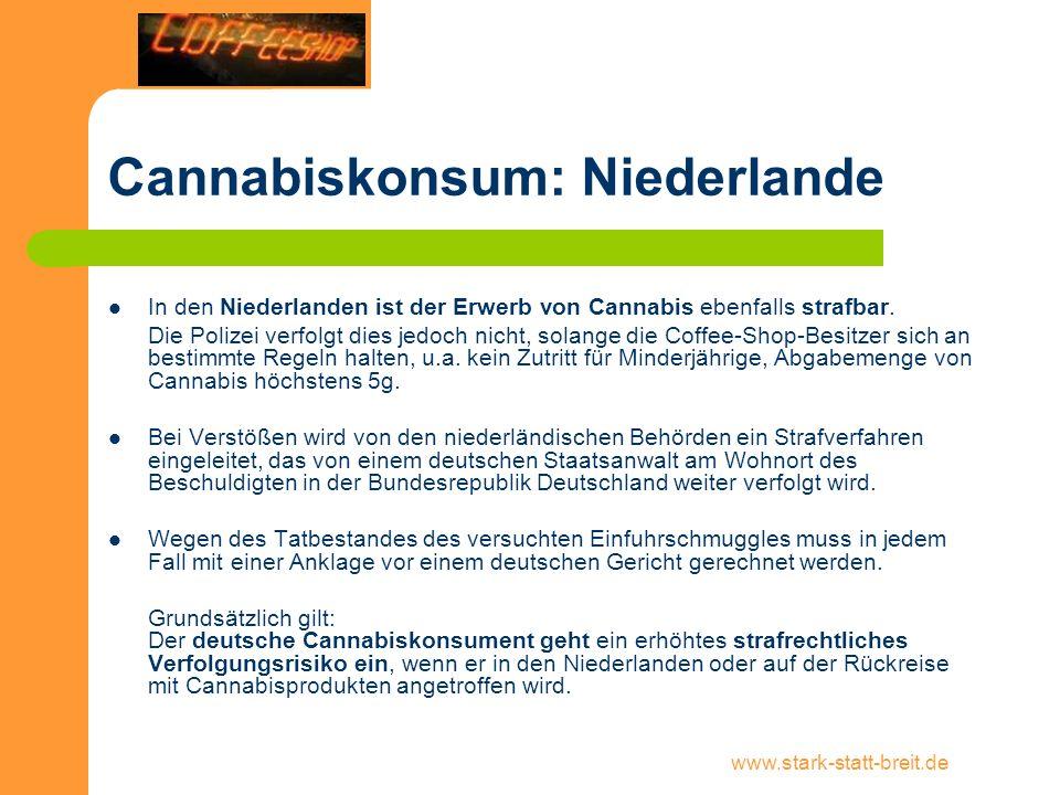 www.stark-statt-breit.de Cannabiskonsum: Niederlande In den Niederlanden ist der Erwerb von Cannabis ebenfalls strafbar. Die Polizei verfolgt dies jed
