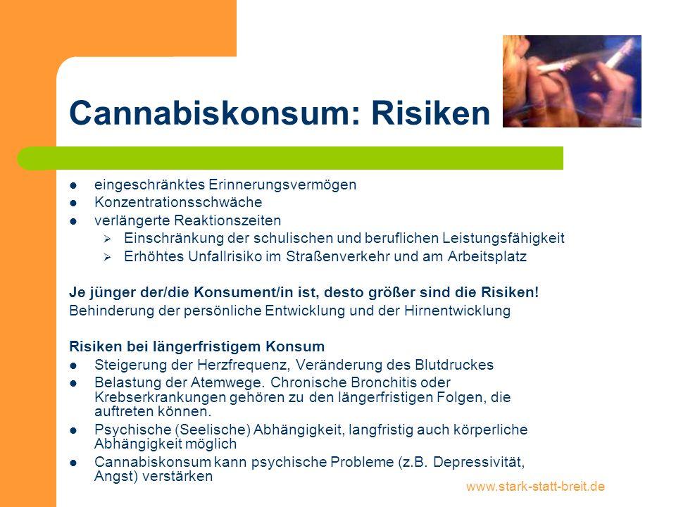 www.stark-statt-breit.de Cannabiskonsum: Risiken eingeschränktes Erinnerungsvermögen Konzentrationsschwäche verlängerte Reaktionszeiten Einschränkung